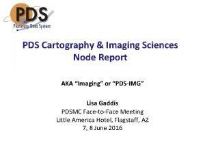 PDS Cartography Imaging Sciences Node Report AKA Imaging