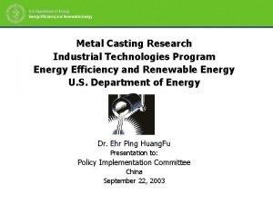 Metal Casting Research Industrial Technologies Program Energy Efficiency