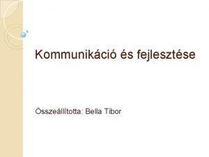 Kommunikci s fejlesztse sszelltotta Bella Tibor Kommunikci fogalma