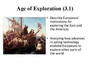 Age of Exploration 3 1 Describe Europeans motivations
