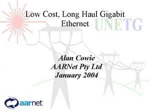 Low Cost Long Haul Gigabit Ethernet Alan Cowie