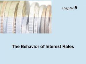 chapter 5 The Behavior of Interest Rates Determinants