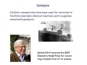 Catalysis Catalytic nanoparticles have been used for centuries
