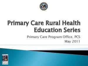 Primary Care Rural Health Education Series Primary Care