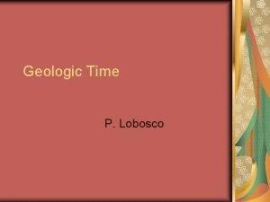 Geologic Time P Lobosco The Geologic Time Scale