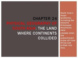 CHAPTER 24 PHYSICAL GEOGRAPHY OF SOUTH ASIA THE