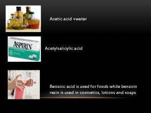 Acetic acid water Acetylsalicylic acid Benzoic acid is