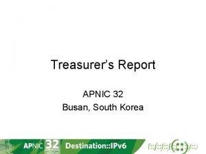 Treasurers Report APNIC 32 Busan South Korea Overview