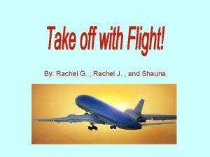 By Rachel G Rachel J and Shauna Flights