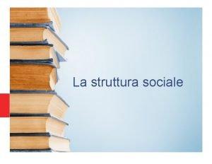 La struttura sociale La struttura sociale lambiente in