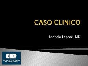 CASO CLINICO Leonela Lepore MD Caso Clinico Pte