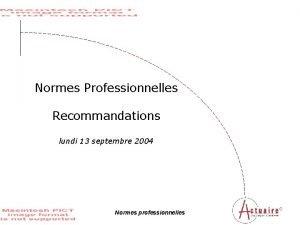 Normes Professionnelles Recommandations lundi 13 septembre 2004 Normes