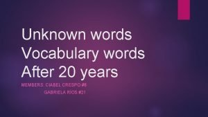 Unknown words Vocabulary words After 20 years MEMBERS