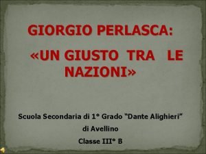 GIORGIO PERLASCA UN GIUSTO TRA LE NAZIONI Scuola