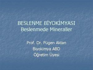 BESLENME BYOKMYASI Beslenmede Mineraller Prof Dr Fgen Aktan