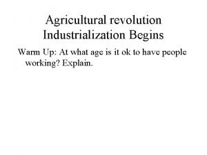 Agricultural revolution Industrialization Begins Warm Up At what