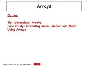 1 Arrays Outline Multidimensional Arrays Case Study Computing