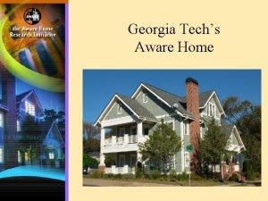 Georgia Techs Aware Home Aware home technologies Provide