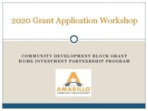 2020 Grant Application Workshop COMMUNITY DEVELOPMENT BLOCK GRANT