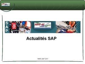 Actualits SAP FMPA SAP 2017 Actualits SAP Sommaire