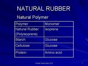 NATURAL RUBBER Natural Polymer Monomer Natural Rubber Polyisoprene