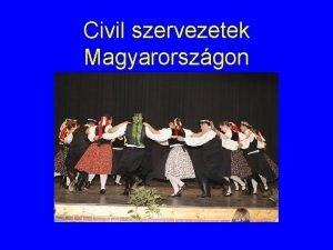 Civil szervezetek Magyarorszgon Civil szektor Magyarorszgon kzel 60