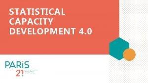 STATISTICAL CAPACITY DEVELOPMENT 4 0 2 Why capacity