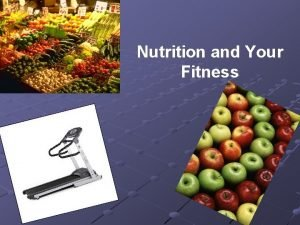 Nutrition and Your Fitness Nutrition and Achieving High