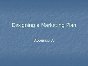 Designing a Marketing Plan Appendix A Overview of