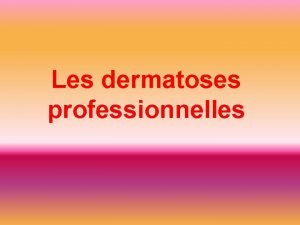 Les dermatoses professionnelles Quelques chiffres En 1998 les