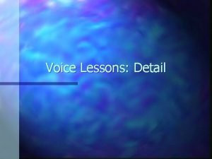 Voice Lessons Detail Detail 1 Consider Whenever he