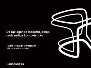 De opsgende medarbejderes ndvendige kompetencer Hanne Koblauch Christensen