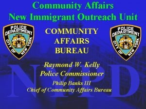 Community Affairs New Immigrant Outreach Unit COMMUNITY AFFAIRS