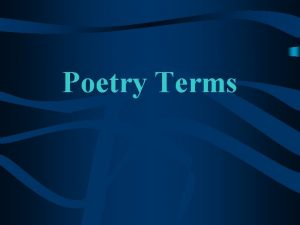 Poetry Terms Vocabulary Terms Have your pencils and