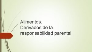 Alimentos Derivados de la responsabilidad parental Alimentos Derivados