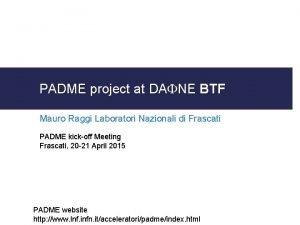 PADME project at DAFNE BTF Mauro Raggi Laboratori