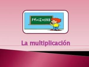 La multiplicacin sabas qu La multiplicacin es una
