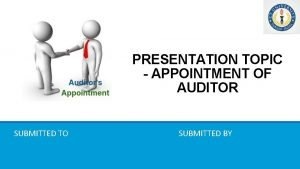 PRESENTATION TOPIC APPOINTMENT OF AUDITOR SUBMITTED TO SUBMITTED