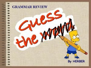 GRAMMAR REVIEW By HERBER Comparatives Bart has deleted
