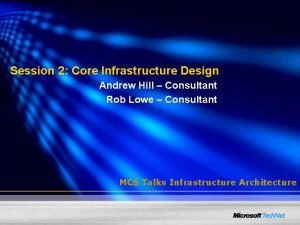 Session 2 Core Infrastructure Design Andrew Hill Consultant