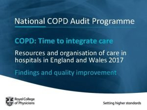National COPD Audit Programme COPD Time to integrate