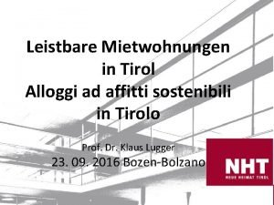 Leistbare Mietwohnungen in Tirol Alloggi ad affitti sostenibili