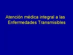 Atencin mdica integral a las Enfermedades Transmisibles Sumario