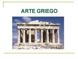 ARTE GRIEGO ARTE GRIEGO 1 CRONOLOGA 2 ELEMENTOS