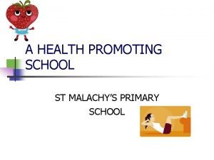 A HEALTH PROMOTING SCHOOL ST MALACHYS PRIMARY SCHOOL