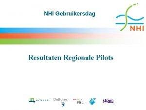 NHI Gebruikersdag Resultaten Regionale Pilots Validatie NHI Regionale
