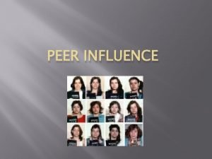 PEER INFLUENCE Students are often influenced by others
