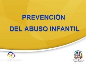 PREVENCIN DEL ABUSO INFANTIL Prevencin del Abuso Infantil