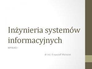 Inynieria systemw informacyjnych WYKAD I dr in Krzysztof