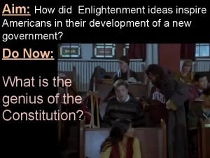 Aim How did Enlightenment ideas inspire Americans in